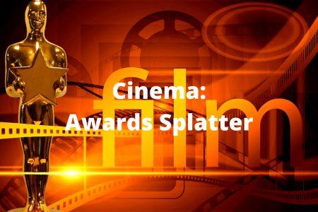 Cinema: Awards Splatter