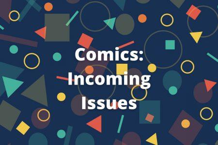 Comics: Incoming Issues