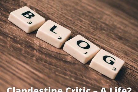 Clandestine Critic – A Life?