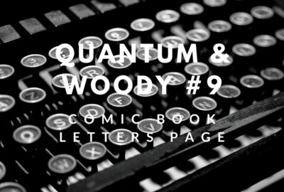 Letters Page: Quantum and Woody #9