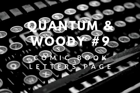My printed letters of comment – Quantum & Woody #9