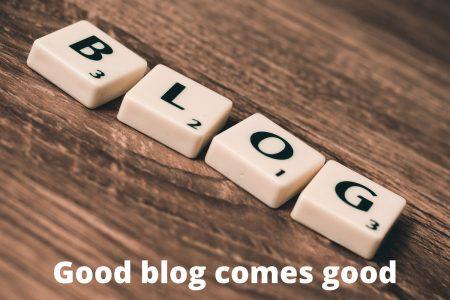 Good Blog Comes Good