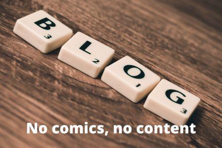 No comics, no content