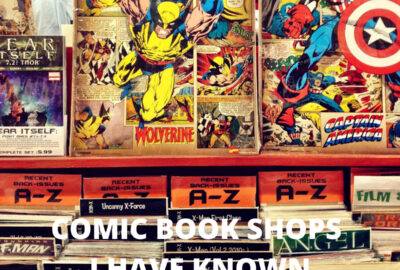 Comic book shops I have known