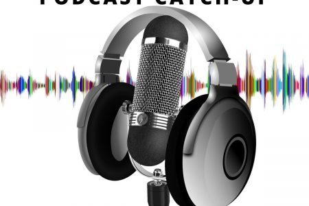 Podcast Catch-Up