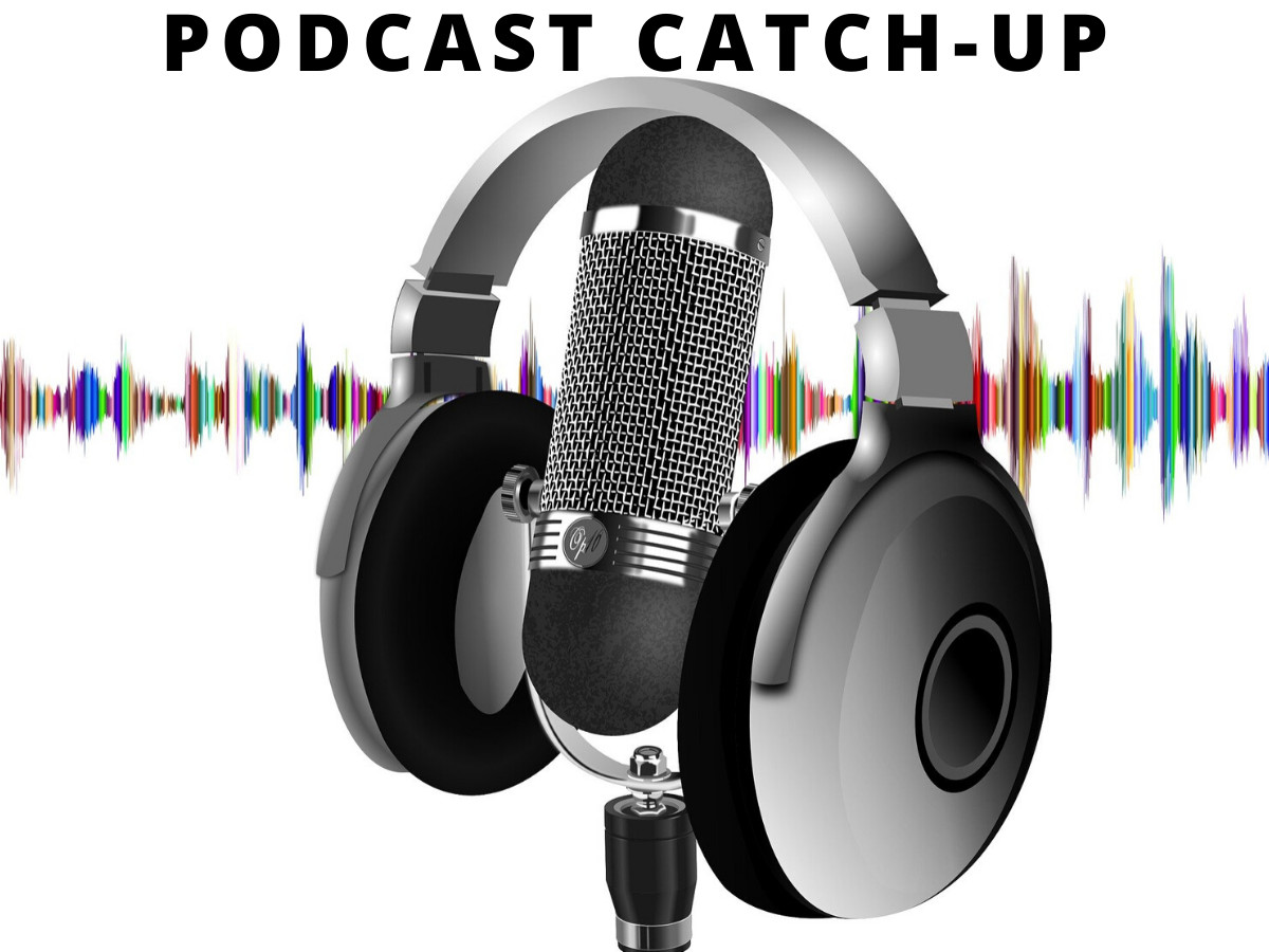 Podcast Catch-Up