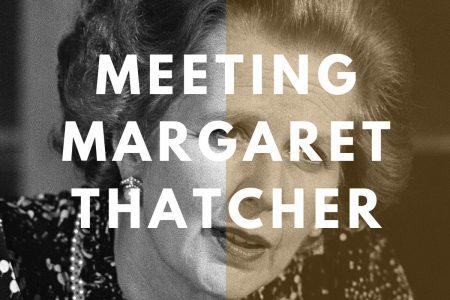 Meeting Margaret Thatcher