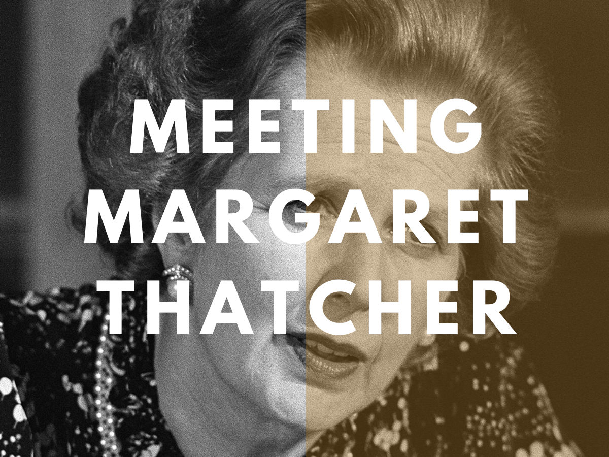 You are currently viewing Meeting Margaret Thatcher