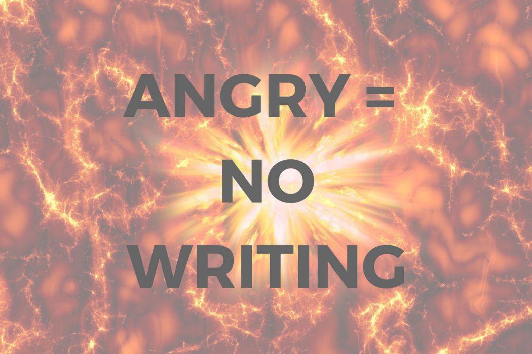 Angry equals no writing