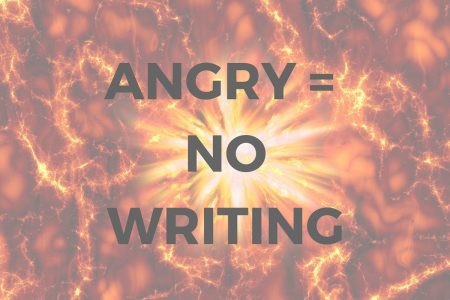 Don't Make Me Angry; I Can't Write When I'm Angry