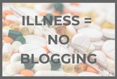 Illness means no blogging