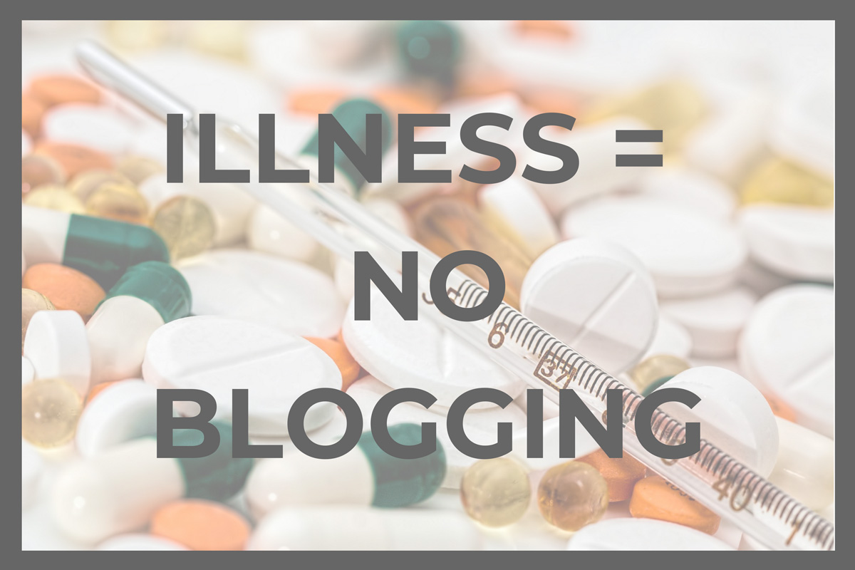 You are currently viewing Illness Means No Blogging