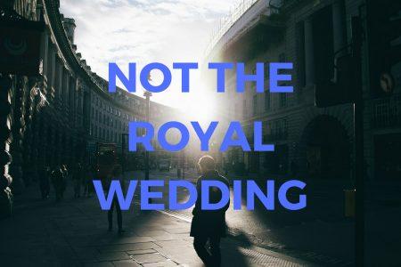 Not The Royal Wedding