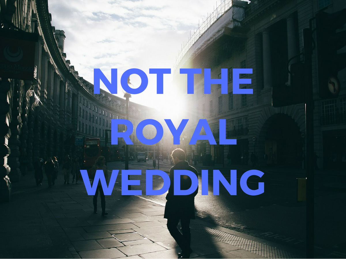 Not The Royal Wedding