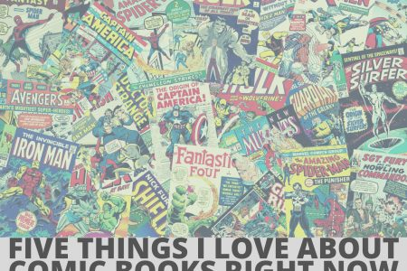 Top Five Things I Love About Comics (Right Now)
