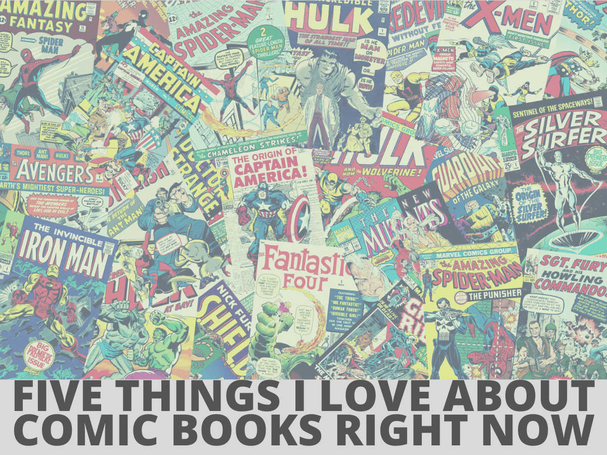 Read more about the article Top Five Things I Love About Comics (Right Now)