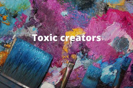Art And Toxic Creators